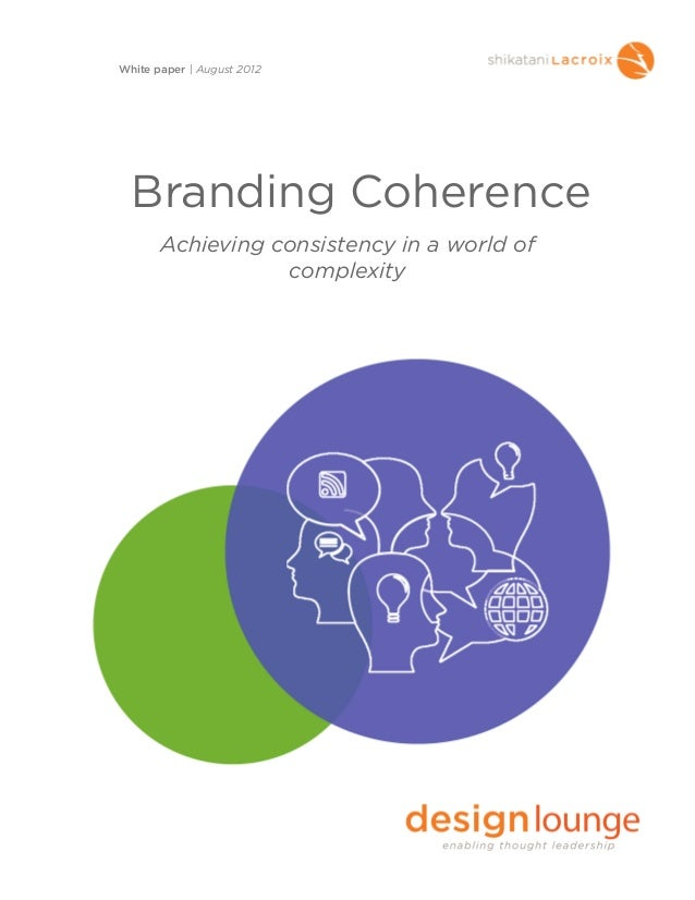Branding CoherenceAchieving consistency in a world ofcomplexityWhite paper | August 2012