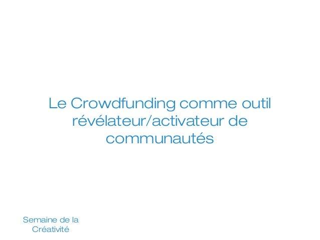 Le Crowdfunding comme outil révélateur/activateur de communautés  Semaine de la Créativité