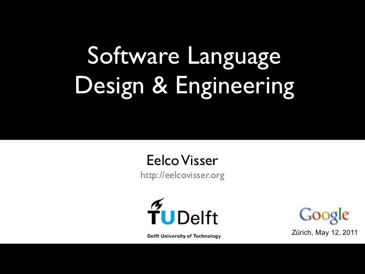 Software LanguageDesign & Engineering       Eelco Visser      http://eelcovisser.org                               Zürich,...