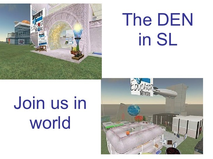 The DEN in SL Join us in world
