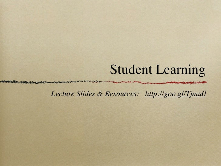 Student LearningLecture Slides & Resources: http://goo.gl/Tjmu0