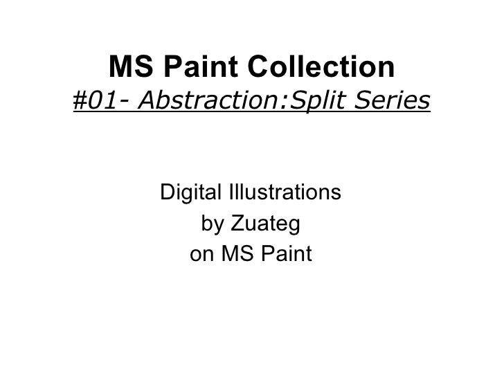 MS Paint Collection # 01- Abstraction:Split Series Digital Illustrations by Zuateg on MS Paint