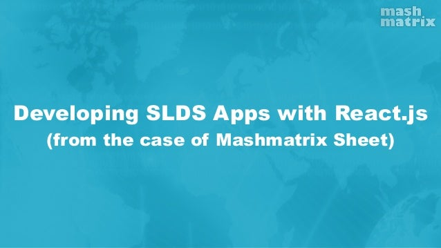 Developing SLDS Apps with React.js (from the case of Mashmatrix Sheet)