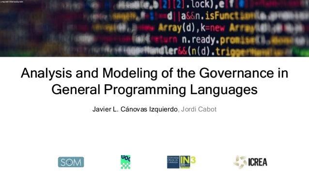 Analysis and Modeling of the Governance in General Programming Languages Javier L. Cánovas Izquierdo, Jordi Cabot unsplash...