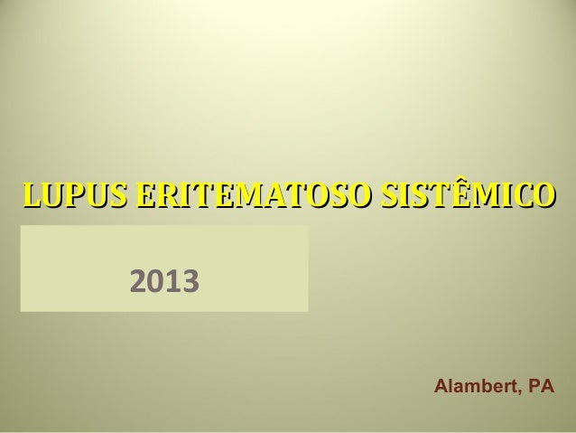 LUPUS ERITEMATOSO SISTÊMICO     2013                    Alambert, PA