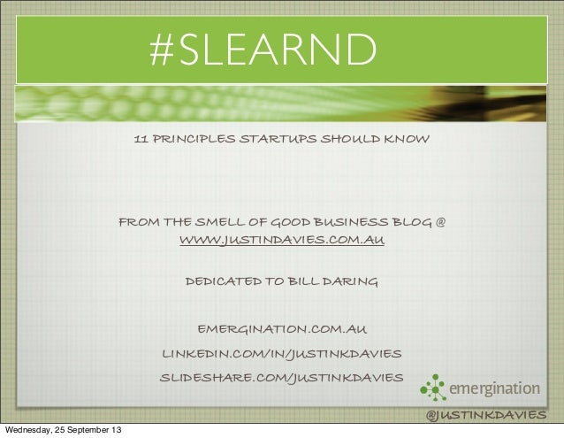 emergination @JUSTINKDAVIES #SLEARND 11 PRINCIPLES STARTUPS SHOULD KNOW FROM THE SMELL OF GOOD BUSINESS BLOG @ WWW.JUSTIND...