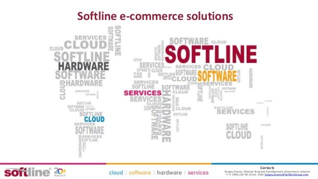 Softline e-commerce solutions Contacts Sergey Zverev, Director Business Development eCommerce solution Т +7 (495) 232 00 2...