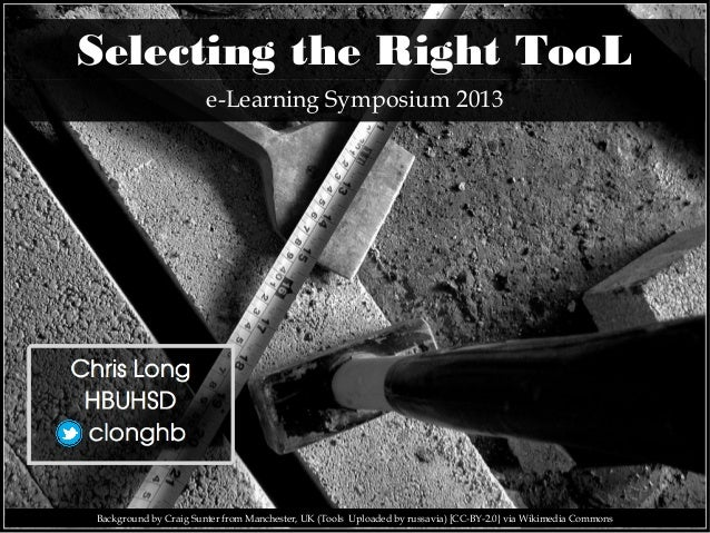 Selecting the Right TooL e-Learning Symposium 2013  Background by Craig Sunter from Manchester, UK (Tools Uploaded by russ...