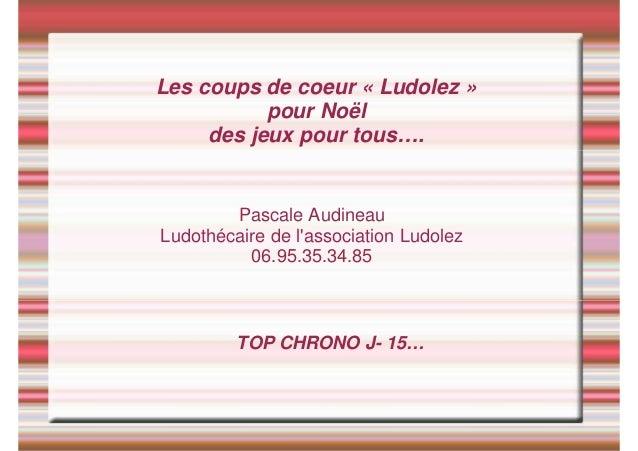 Les coups de coeur « Ludolez »           pour Noël     des jeux pour tous….        Pascale AudineauLudothécaire de lassoci...