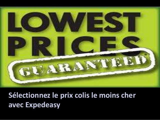 Sélectionnez le prix colis le moins cher  avec Expedeasy