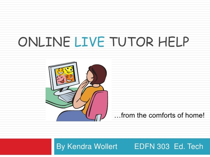 Online Live tutor help<br />By Kendra Wollert        EDFN 303  Ed. Tech<br />…from the comforts of home!<br />