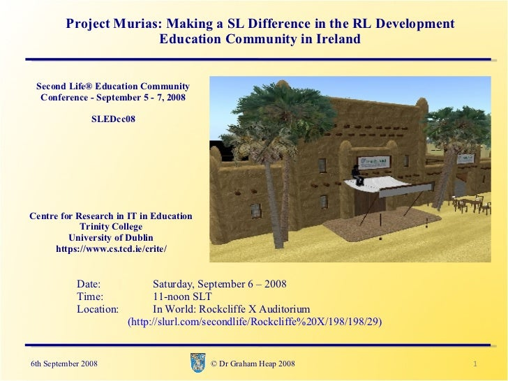 © Dr Graham Heap 2008  Date:  Saturday, September 6 – 2008  Time:  11-noon SLT Location:  In World: Rockcliffe X Auditoriu...