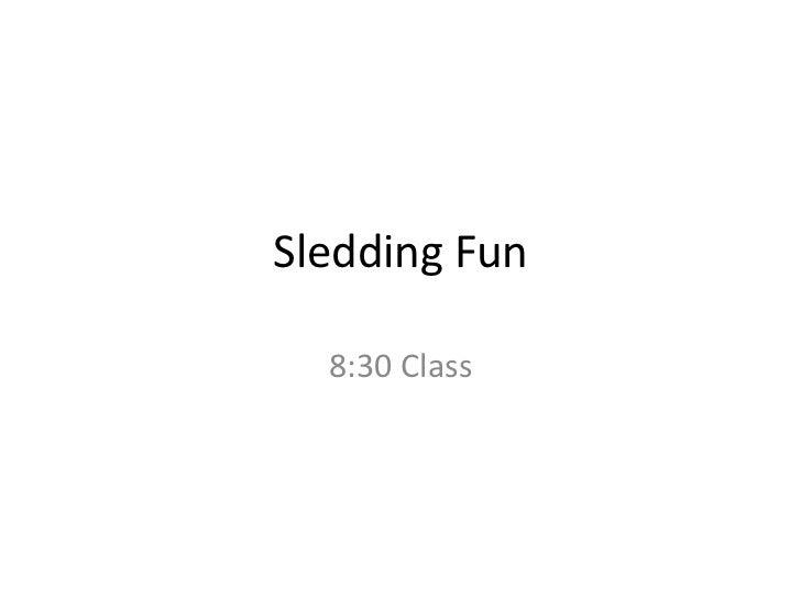 Sledding Fun  8:30 Class
