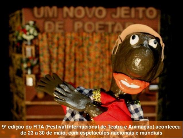 9ª edição do FITA (Festival Internacional de Teatro e Animação) aconteceu de 23 a 30 de maio, com espetáculos nacionais e ...
