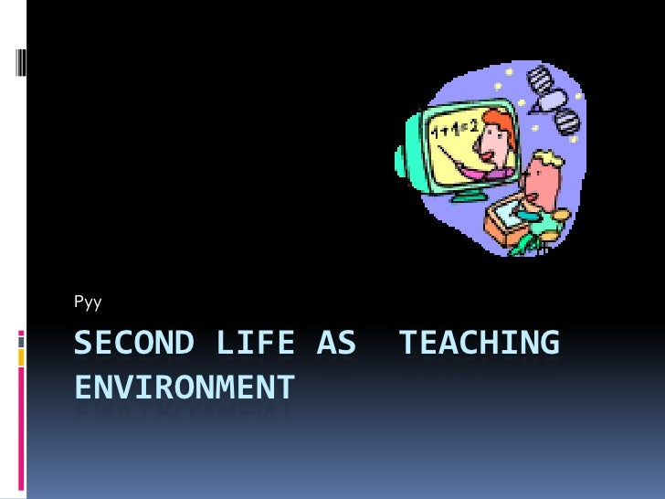Second Life as  teaching environment<br />Pyy<br />
