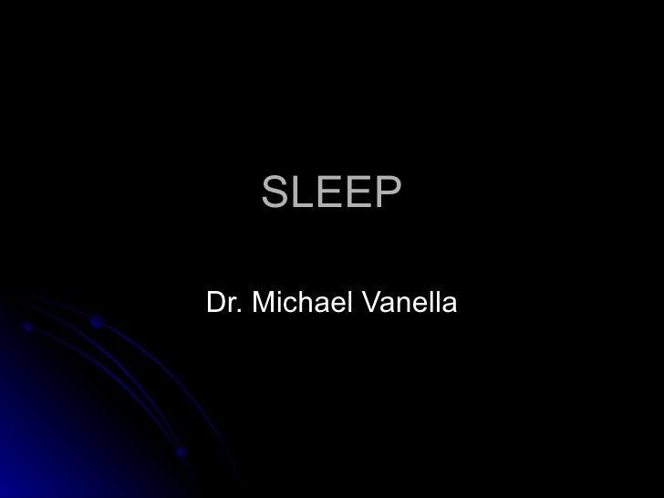 SLEEP Dr. Michael Vanella