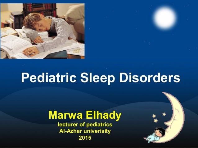 Pediatric Sleep Disorders Marwa Elhady lecturer of pediatrics Al-Azhar univerisity 2015