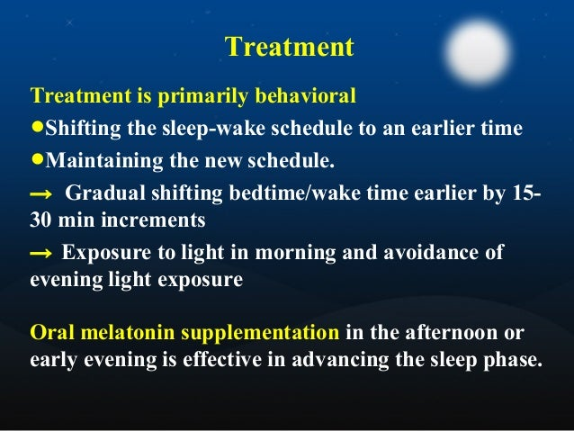Treatment according to: severity (intensity, frequency, periodicity) degree of sleep disturbance daytime sequelae •an inde...