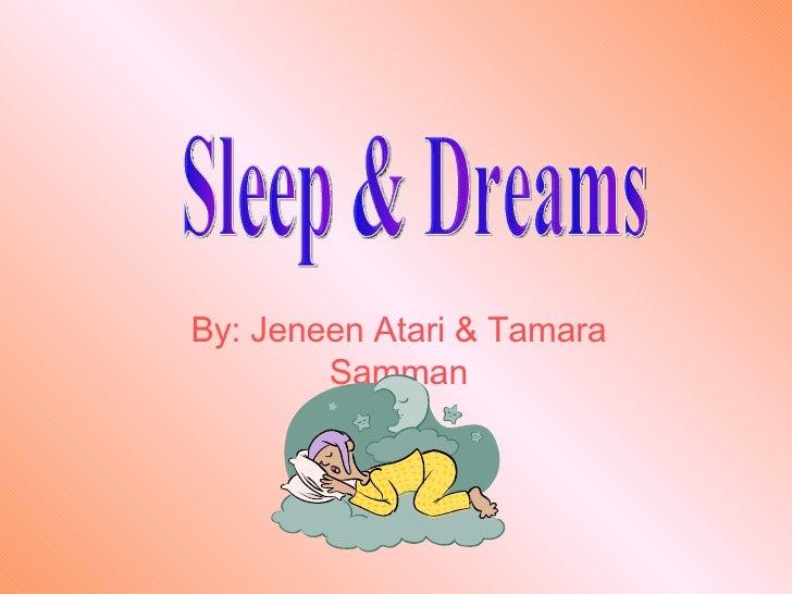 By: Jeneen Atari & Tamara Samman Sleep & Dreams