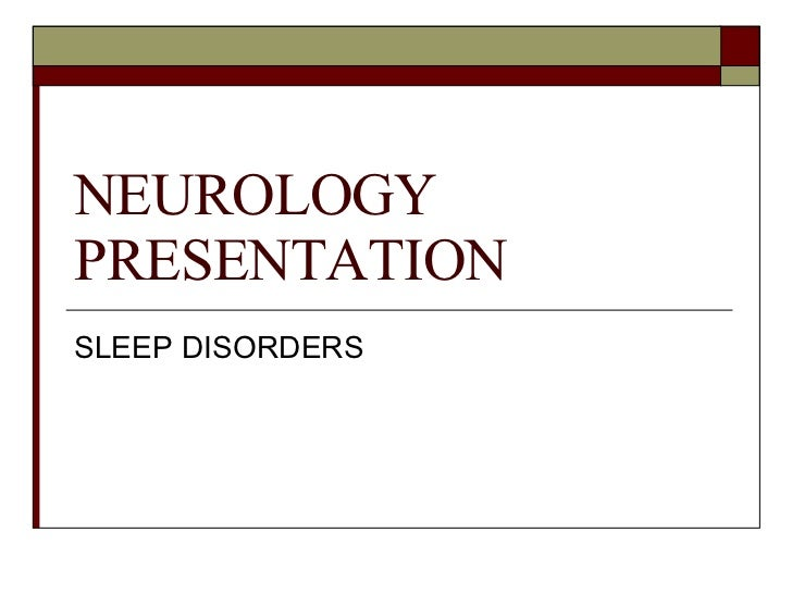 NEUROLOGY PRESENTATION SLEEP DISORDERS