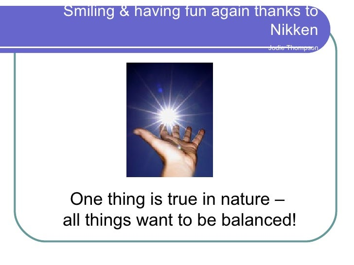 Smiling & having fun again thanks to Nikken   Jodie Thompson One thing is true in nature –  all things want to be balanced!