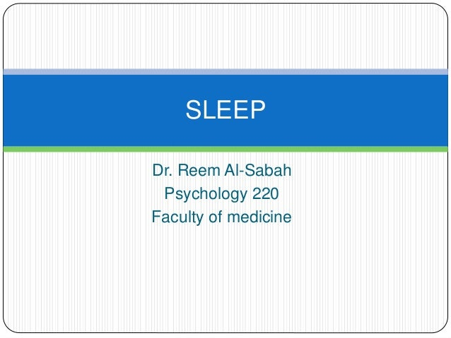 SLEEPDr. Reem Al-Sabah Psychology 220Faculty of medicine