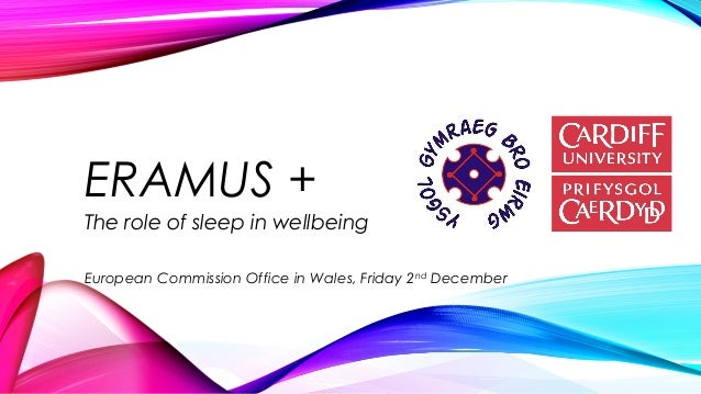 ERAMUS + The role of sleep in wellbeing European Commission Office in Wales, Friday 2nd December