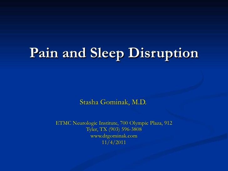 Pain and Sleep Disruption Stasha Gominak, M.D. ETMC Neurologic Institute, 700 Olympic Plaza, 912 Tyler, TX (903) 596-3808 ...