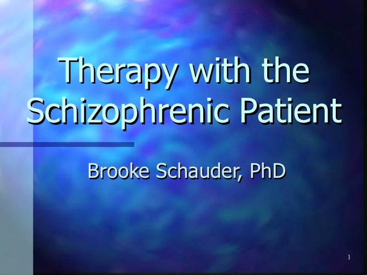 Therapy with the Schizophrenic Patient Brooke Schauder, PhD