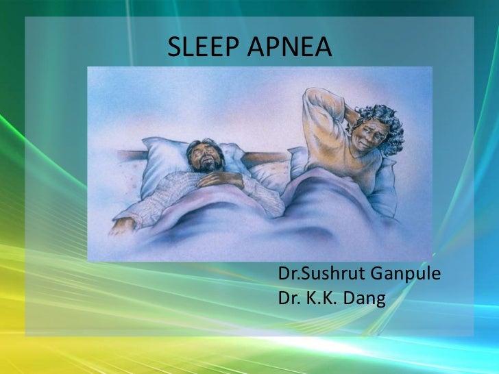 SLEEP APNEA       Dr.Sushrut Ganpule       Dr. K.K. Dang