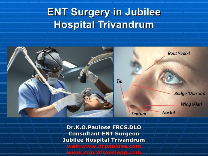 ENT Surgery in Jubilee Hospital Trivandrum    Dr.K.O.Paulose FRCS.DLO     Consultant ENT Surgeon   Jubilee Hospital Trivan...