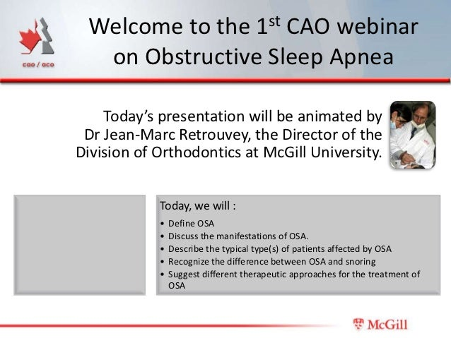 Welcome to the 1st CAO webinar  on Obstructive Sleep Apnea    Today's presentation will be animated by Dr Jean-Marc Retrou...