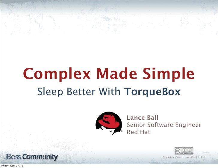 Complex Made Simple                       Sleep Better With TorqueBox                                       Lance Ball    ...