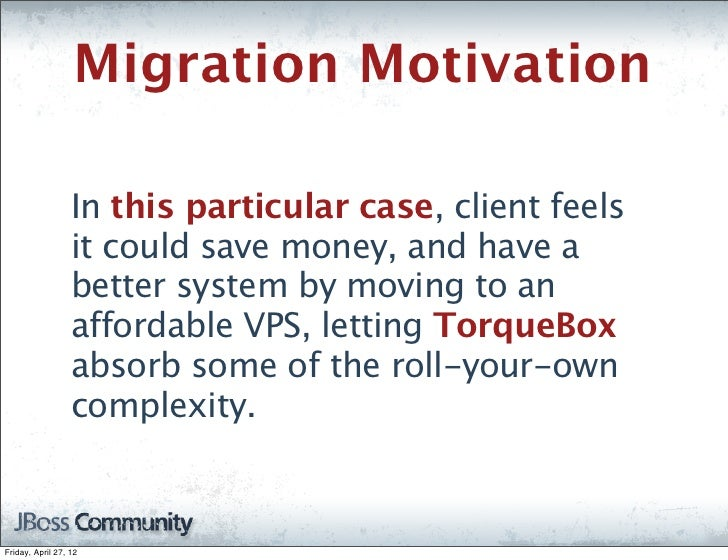 Migration Motivation                  In this particular case, client feels                  it could save money, and have...