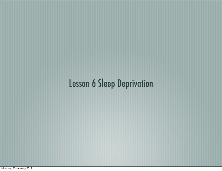 Lesson 6 Sleep DeprivationMonday, 23 January 2012