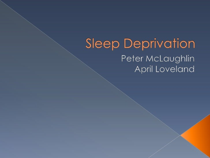 Sleep Deprivation<br />Peter McLaughlin<br />April Loveland<br />