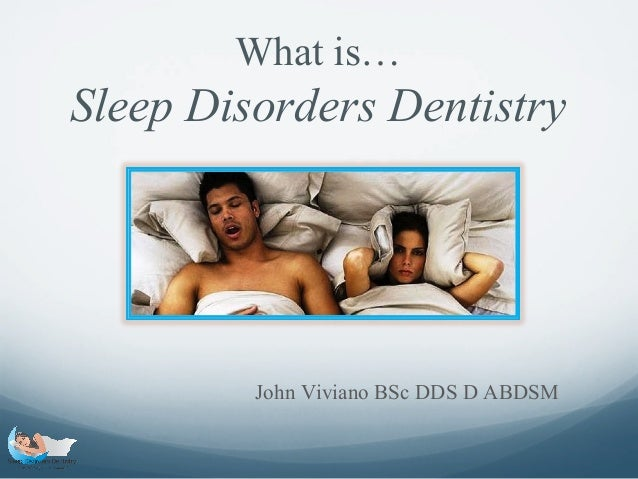 What is… Sleep Disorders Dentistry John Viviano BSc DDS D ABDSM