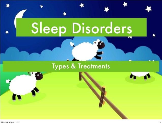Sleep Disorders Types & Treatments  Monday, May 21, 12  1