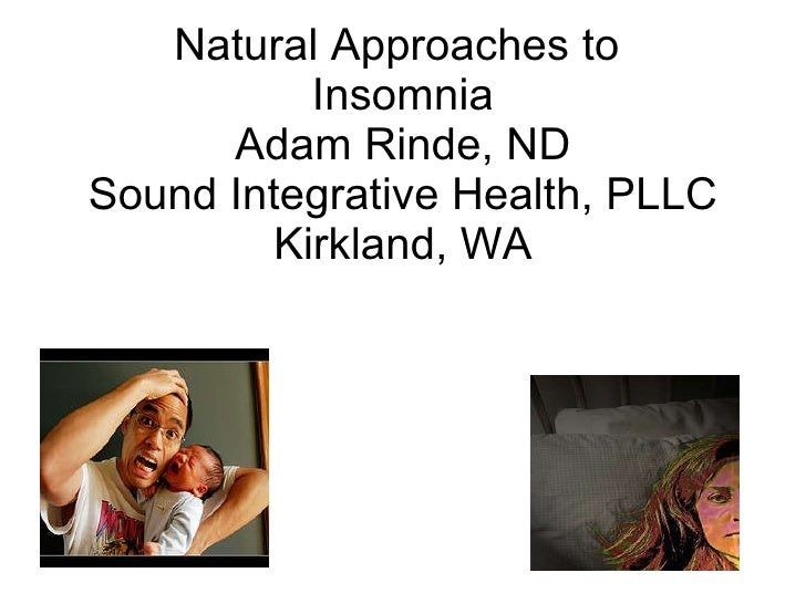 Natural Approaches to  Insomnia Adam Rinde, ND Sound Integrative Health, PLLC Kirkland, WA