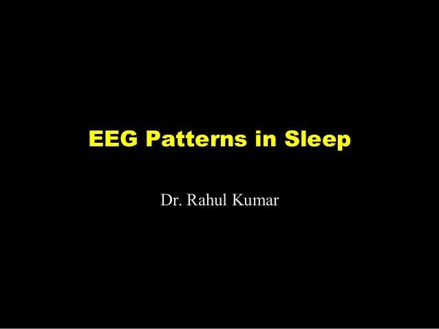 EEG Patterns in Sleep Dr. Rahul Kumar