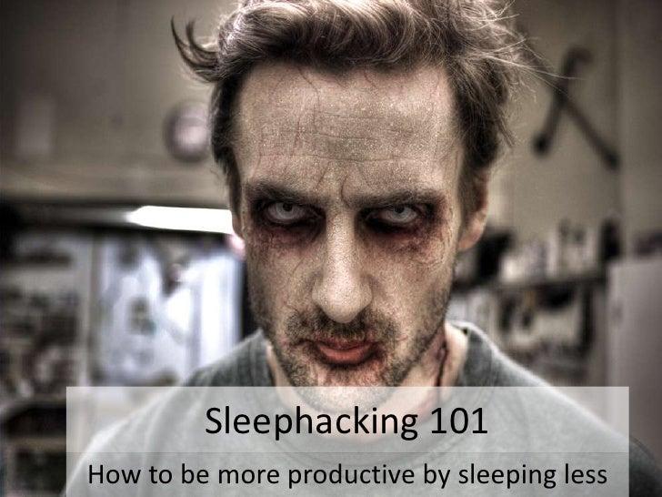 Sleephacking 101<br />How to be more productivebysleepingless<br />