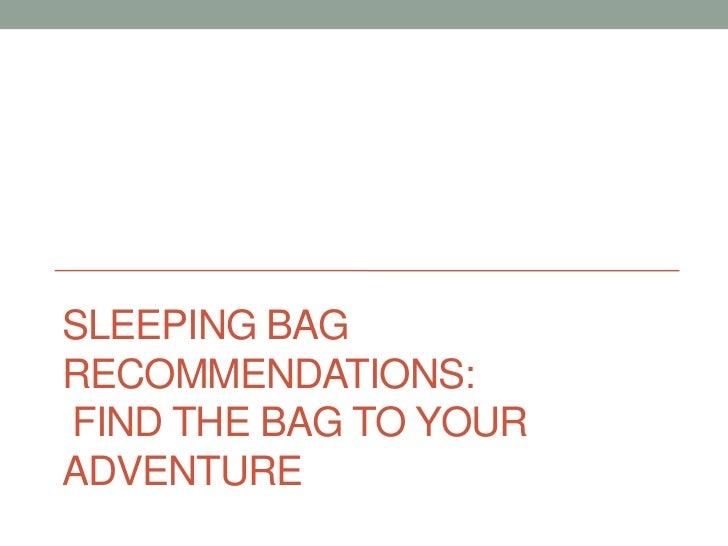 SLEEPING BAGRECOMMENDATIONS:FIND THE BAG TO YOURADVENTURE