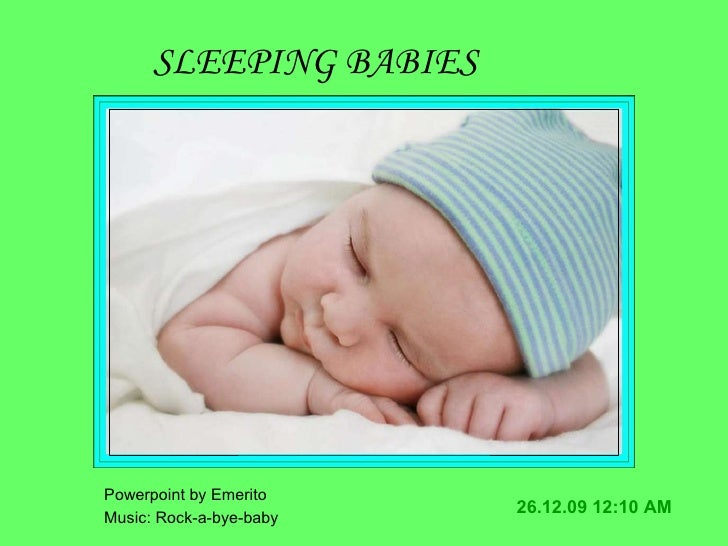 26.12.09   12:09 AM SLEEPING BABIES Music: Rock-a-bye-baby  Powerpoint by Emerito