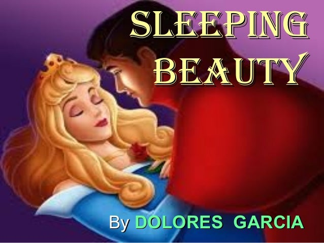Sleeping beauty  By DOLORES GARCIA