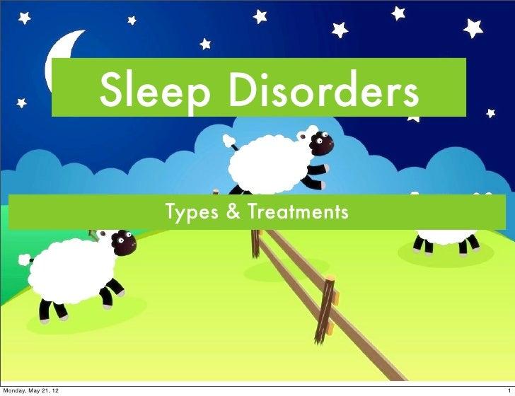 Sleep Disorders                        Types & TreatmentsMonday, May 21, 12                           1