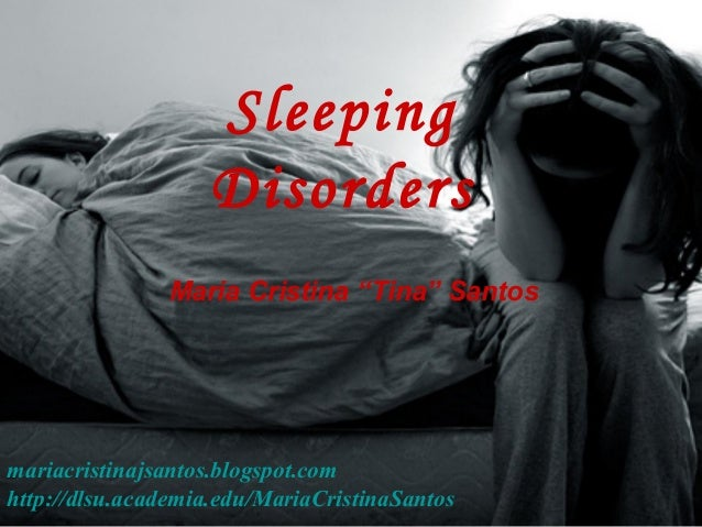 "Maria Cristina ""Tina"" Santos Sleeping Disorders mariacristinajsantos.blogspot.com http://dlsu.academia.edu/MariaCristinaSa..."