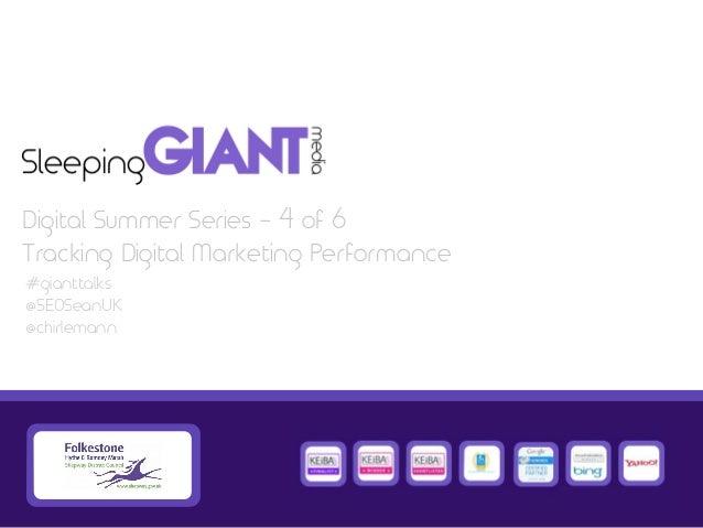 #gianttalks @SEOSeanUK @chirlemann Digital Summer Series - 4 of 6 Tracking Digital Marketing Performance
