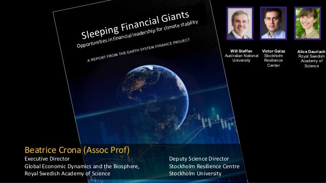 Sleeping Financial Giants Opportunities in financial leadership for climate stability Beatrice Crona (Assoc Prof) Executiv...