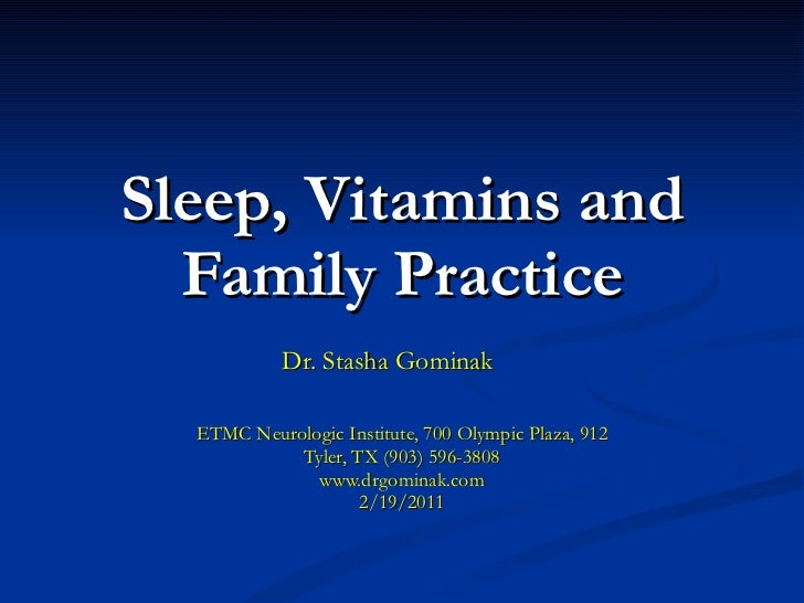 Sleep, Vitamins and Family Practice Dr. Stasha Gominak ETMC Neurologic Institute, 700 Olympic Plaza, 912 Tyler, TX (903) 5...