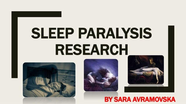 sleep paralysis research paper 18012013  thankfully, in my composition 2 class i am able to choose my own topic to write a research paper about recently i read an article about the importance of.